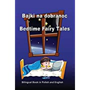 Bajki na dobranoc. Bedtime Fairy Tales. Bilingual Book in Polish and English: Dual Language Stories (Polish and English Edition)