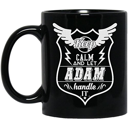 Funny name gifts mug For Him, Her - Keep Calm And Let ADAM Handle It - Unique mugs ForHusband, Dad- On thanksgiving, Black 11oz ceramic cup
