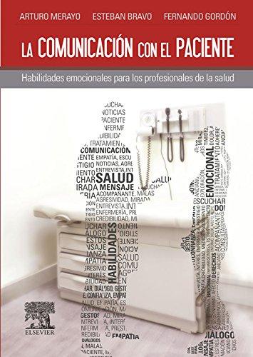 Descargar Libro La Comunicación Con El Paciente: Habilidades Emocionales Para Los Profesionales De La Salud Arturo Merayo Pérez