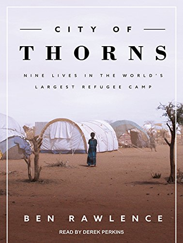 City of Thorns: Nine Lives in the Worlds Largest Refugee Camp