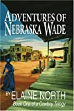 Adventures of Nebraska Wade, Elaine North, 0595319106