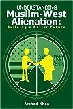 Understanding Muslim-West Alienation, Arshad Khan, 0595237096