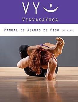 VY Vinyasa Yoga Manual de Asanas de Piso - 1: Primera Parte ...