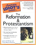 Complete Idiots Guide To The Reformation And Protestantism 1st Ed