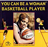 You Can Be a Woman Basketball Player, Tamecka Dixon and Judith Love Cohen, 1880599406