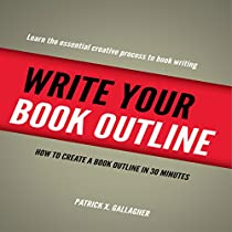 WRITE YOUR BOOK OUTLINE: HOW TO CREATE YOUR BOOK OUTLINE IN 30 MINUTES