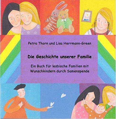 Die Geschichte unserer Familie. Ein Buch für lesbische Familien mit Wunschkindern durch Samenspende - siehe famart.de Broschiert – Ungekürzte Ausgabe, 26. Februar 2009 Petra Thorn Lisa Herrmann-Green 3981141016 Aufklärung