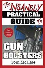 The Insanely Practical Guide to Gun Holsters, 2nd Edition by Tom McHale (2014-04-06)