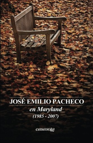 Jose Emilio Pacheco: en Maryland (1985-2007) (Spanish Edition) by Casasola Editores (2015-07-16)