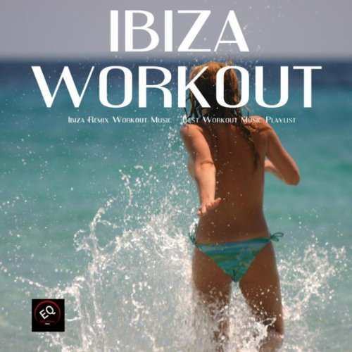 Ibiza Remix Workout Music - Best Workout Music Playlist for Fitness Routine, Women Workout, Exercise Workouts, Weight Loss Workout and Fitness Plan (Exercise Music)