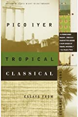 Tropical Classical: Essays from Several Directions (Vintage Departures) Kindle Edition