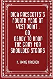 img - for Dick Prescotts's Fourth Year at West Point : Or, Ready to Drop the Gray for Shoulder Straps book / textbook / text book