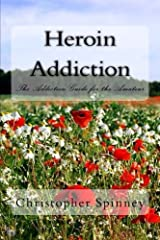 Heroin Addiction: The Addiction Guide for the Amateur Paperback