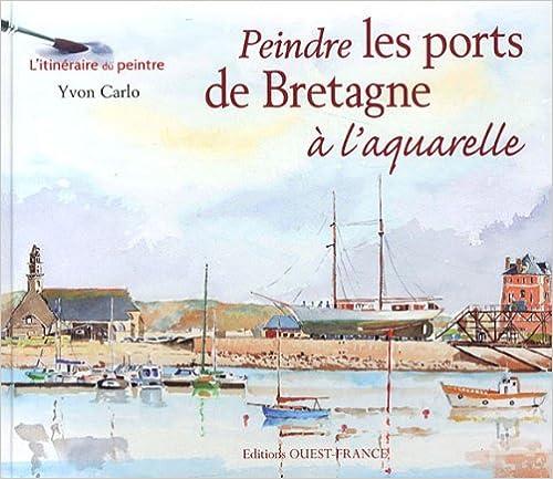 Livres gratuits en ligne Peindre les ports de Bretagne à l'aquarelle epub, pdf