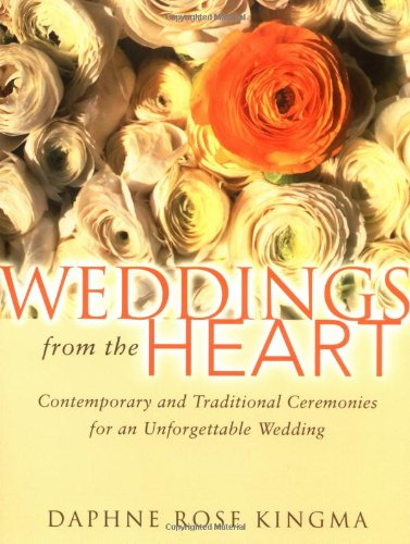 Weddings from the Heart: Contemporary and Traditional Ceremonies for an Unforgettable -