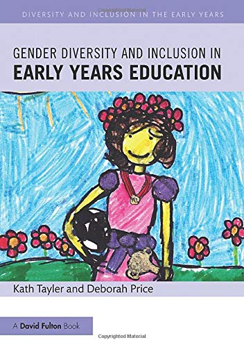 Gender Diversity and Inclusion in Early Years Education (Diversity and Inclusion in the Early Years)
