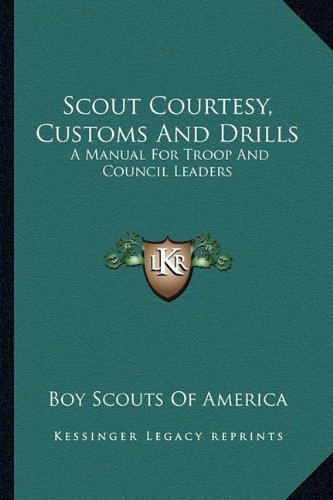 Scout Courtesy, Customs And Drills: A Manual For Troop And Council Leaders pdf