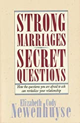 Strong Marriages, Secret Questions: How the Questions You Are Afraid to Ask Can Revitalize Your Relationship