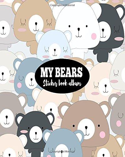 Download My Bears Sticker Book Album: Blank Sticker Book Sticker Journal8x10 100 Pages (Volume 16) pdf epub