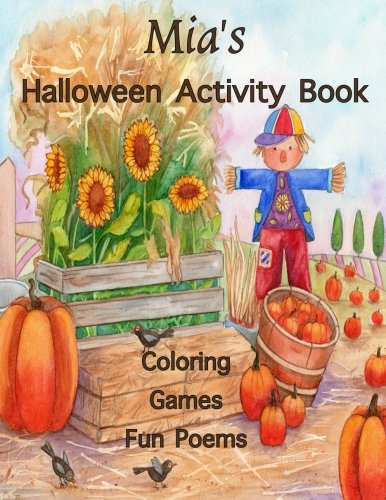 Mia's Halloween Activity Book: (Personalized Book for Children) Halloween Coloring Book; Games: mazes, connect the dots, crossword puzzle, Halloween ... gel pens, colored pencils, or crayons -
