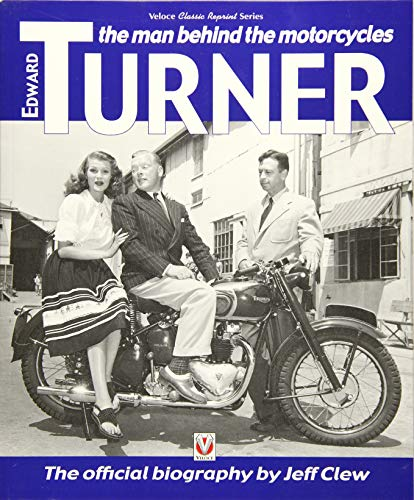 Edward Turner: The man behind the motorcycles (Classic Reprint)