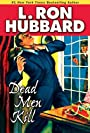 Dead Men Kill - How to Survive a Zombie Epidemic ( First Zombie book ) by L. Ron Hubbard: A Murder Mystery of Wealth, Power, and the Living Dead (Mystery & Suspense Short Stories Collection)