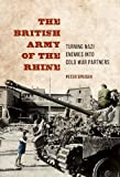 The British Army of the Rhine: Turning Nazi Enemies into Cold War Partners (History of Military Occupation)