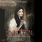 Unbitten: A Vampire Dream | Glenn Parris