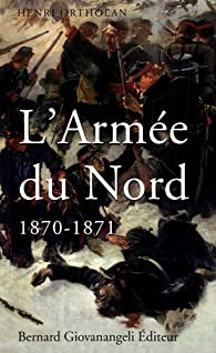 L'Armée du Nord 1870-1871 par Henri Ortholan