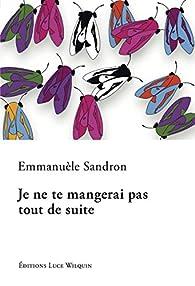 Je ne te mangerai pas tout de suite par Emmanuèle Sandron