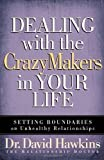 Dealing with the CrazyMakers in Your Life: Setting Boundaries on Unhealthy Relationships annotated Edition by Hawkins, David [2007]