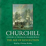 The Age of Revolution: A History of the English Speaking Peoples, Volume III | Winston Churchill