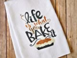 you bake - Kitchen Dish Towel - Life Is What You Bake It
