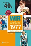 Wir vom Jahrgang 1977 - Kindheit und Jugend (Jahrgangsbände): 40. Geburtstag