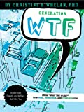 Generation WTF: From What the #$%&! to a Wise, Tenacious, and Fearless You: Advice on How to Get There from Experts and WTFers Just Like You