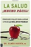 La salud hecho facil!: Consejos vitales para llegar a viejo lo mas joven posible! (Spanish Edition)