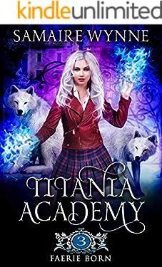 Faerie Born (Titania Academy Book 3)