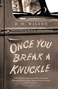 Once You Break a Knuckle: Stories by [Wilson, D. W.]
