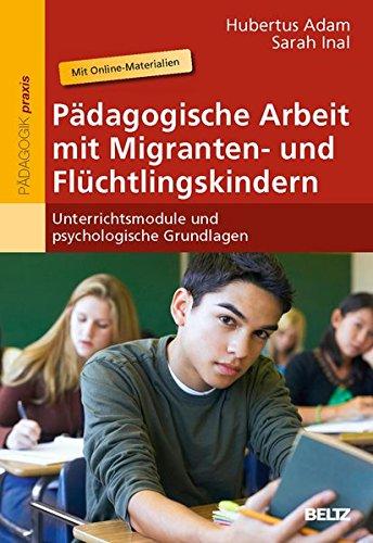 Pädagogische Arbeit mit Migranten- und Flüchtlingskindern: Unterrichtsmodule und psychologische Grundlagen. Mit Online-Materialien