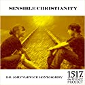 Sensible Christianity Audiobook by John Warwick Montgomery Narrated by John Warwick Montgomery