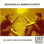 Sensible Christianity | John Warwick Montgomery