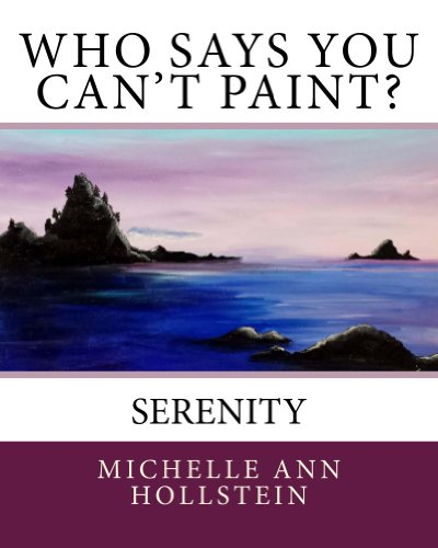 Who Says You Can't Paint? Serenity: Serenity by [Hollstein, Michelle]