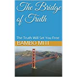 The Bridge of Truth: The Truth Will Set You Free