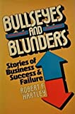 Bullseyes and Blunders : Stories of Business Success and Failure, Hartley, Robert F., 0471849049