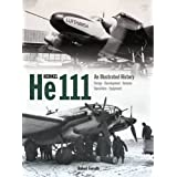 Heinkel He 111: An Illustrated History: Design - Development - Variants - Operations - Equipment