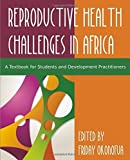 Confronting the Challenge of Reproductive Health in Africa: A Textbook for Students and Development Practitioners (2014-09-01)