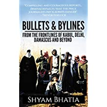 Bullets and Bylines: From the Frontlines of Kabul, Delhi, Damascus and Beyond