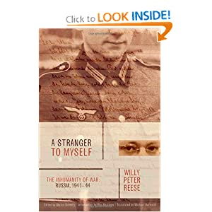 A Stranger to Myself: The Inhumanity of War : Russia, 1941-1944 Willy Peter Reese, Stefan Schmitz, Michael Hofmann and Max Hastings
