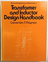 Transformer and Inductor Design Handbook (Electrical engineering and electronics)