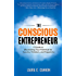 The Conscious Entrepreneur: A Guide to Maximizing Your Potential for Success, Freedom, and Happiness